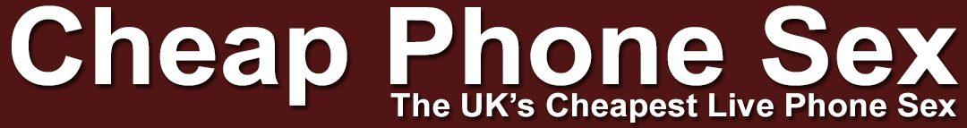 Cheap Phone Sex UK | 36p Phone Sex